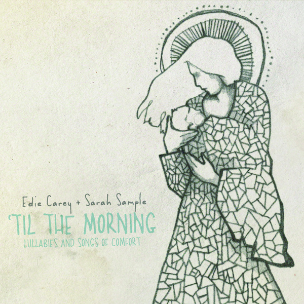 Music Art Edie Carey And Sarah Sample Til The Morning